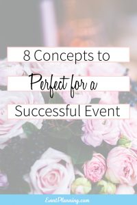 8 Concepts to Perfect for a Successful Event / Event Planning Tips / How to be an Event Planner / Event Planning Courses