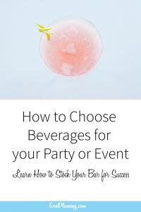 How to Choose Beverages for Your Party or Event // Event Planning 101 // Event Planning Tips // Liquor Bar // Open Bar for Weddings // Event Planning Courses