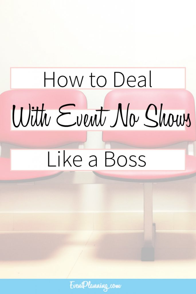 How to Deal with Event No Shows / Event Planning Skills / Event Planning Courses / Event Planning Business / Event Planning Marketing