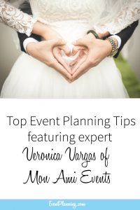 Top Event Planning Tips from Veronica Vargas of Mon Ami Events // Event Planning Tips // Event Planning 101 // Event Planning Business // Event Planning Career // Event Planning Courses