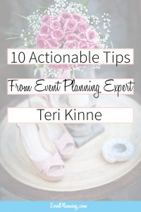10 Actionable Tips from Event Planning Expert Teri Kinne / How to be an Event Planner / Event Planning Tips / Event Planning Business / Event Planning Courses